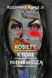 Kobiety, które nienawidzą - Kazimierz Kyrcz jr. - ebook
