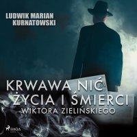 Krwawa nić życia i zbrodni Wiktora Zielińskiego - Ludwik Marian Kurnatowski - audiobook