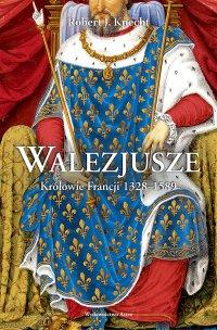 Walezjusze. Królowie Francji 1328-1589 - Robert J. Knecht - ebook