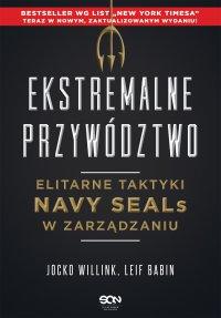 Ekstremalne przywództwo. Elitarne taktyki Navy SEALs w zarządzaniu. Wydanie II - Jocko Willink - ebook