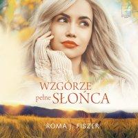 Wzgórze pełne słońca - Roma J. Fiszer - audiobook