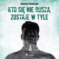 Kto się nie rusza, zostaje w tyle - Rafał Pawlak - audiobook