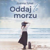 Oddaj to morzu - Joanna Sykat - audiobook