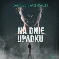 Na dnie upadku - Daniel Bachrach - audiobook