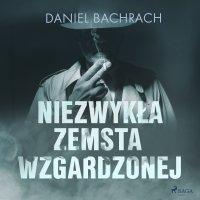 Niezwykła zemsta wzgardzonej - Daniel Bachrach - audiobook