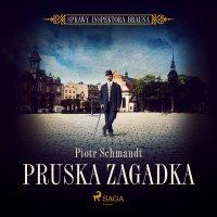Pruska zagadka - Piotr Schmandt - audiobook