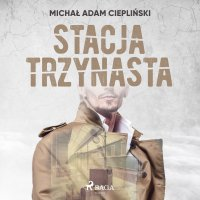 Stacja Trzynasta - Michał Adam Ciepliński - audiobook