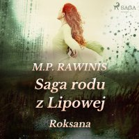 Saga rodu z Lipowej 15: Roksana - Marian Piotr Rawinis - audiobook
