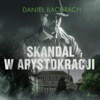 Skandal w arystokracji - Daniel Bachrach - audiobook