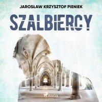 Szalbiercy - Jarosław Krzysztof Pieniek - audiobook