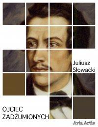 Ojciec zadżumionych - Juliusz Słowacki - ebook