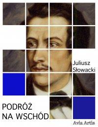 Podróż na wschód - Juliusz Słowacki - ebook