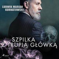 Szpilka z trupią główką - Ludwik Marian Kurnatowski - audiobook