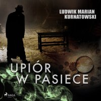 Upiór w pasiece - Ludwik Marian Kurnatowski - audiobook