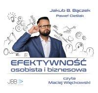 Efektywność osobista i biznesowa - Jakub B. Bączek - audiobook