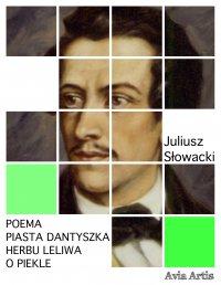 Poema Piasta Dantyszka herbu Leliwa o piekle - Juliusz Słowacki - ebook