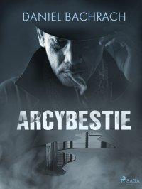 Arcybestie - Daniel Bachrach - ebook