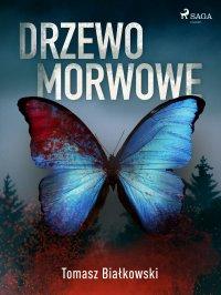 Drzewo morwowe - Tomasz Białkowski - ebook