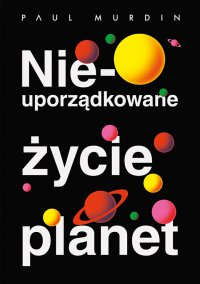 Nieuporządkowane życie planet - Paul Murdin - ebook