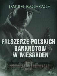 Fałszerze polskich banknotów w Wiesbaden - Daniel Bachrach - ebook
