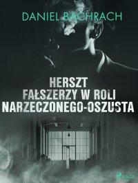 Herszt fałszerzy w roli narzeczonego-oszusta - Daniel Bachrach - ebook