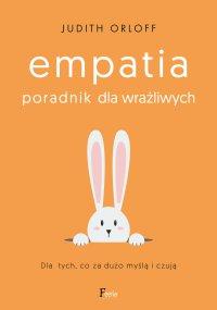 Empatia. Poradnik dla wrażliwych. Dla tych, co za dużo myślą i czują - Judith Orloff - ebook