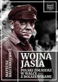 Wojna Jasia. Polski żołnierz w walce z bolszewikami - Mateusz Balcerkiewicz - ebook