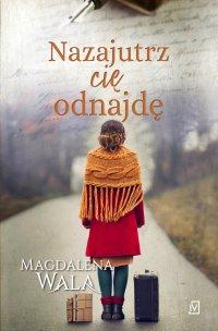 Nazajutrz cię odnajdę - Magdalena Wala - ebook