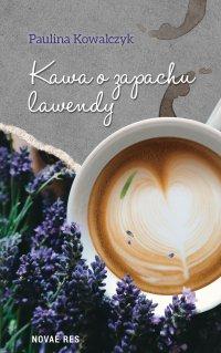 Kawa o zapachu lawendy - Paulina Kowalczyk - ebook