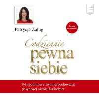 Codziennie pewna siebie.  8-tygodniowy trening budowania pewności siebie dla kobiet - Patrycja Załug - audiobook