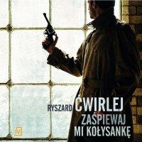 Zaśpiewaj mi kołysankę - Ryszard Ćwirlej - audiobook