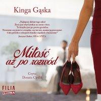 Miłość aż po rozwód - Kinga Gąska - audiobook