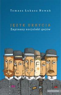Język ukrycia. Zapisany socjolekt gejów - Tomasz Łukasz Nowak - ebook