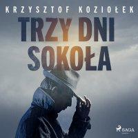 Trzy dni Sokoła - Krzysztof Koziołek - audiobook