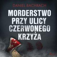 Morderstwo przy ulicy Czerwonego Krzyża - Daniel Bachrach - audiobook