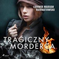Tragiczny morderca - Ludwik Marian Kurnatowski - audiobook