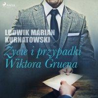 Życie i przygody Wiktora Gruena - Ludwik Marian Kurnatowski - audiobook
