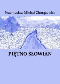 Piętno Słowian - Przemysław Chorążewicz - ebook
