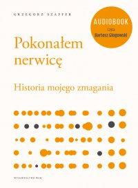 Pokonałem nerwicę. Historia mojego zmagania - Grzegorz Szaffer - audiobook