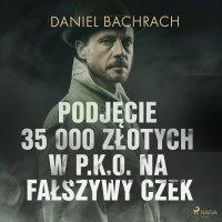 Podjęcie 35 000 złotych w P.K.O. na fałszywy czek - Daniel Bachrach - audiobook