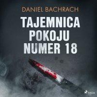 Tajemnica pokoju numer 18 - Daniel Bachrach - audiobook
