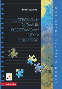 Ilustrowany słownik podstawowy języka polskiego wraz z indeksem pojęciowym wyrazów i ich znaczeń - Zofia Kurzowa - ebook