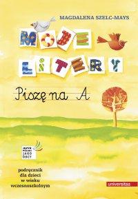 Moje litery. Piszę na A. Podręcznik dla dzieci w wieku wczesnoszkolnym - Magdalena Szelc-Mays - ebook