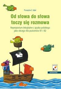 Od słowa do słowa toczy się rozmowa. Repetytorium leksykalne z języka polskiego jako obcego dla poziomów B1 i B2 - Przemysław E. Gębal - ebook