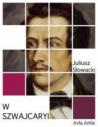 W Szwajcaryi - Juliusz Słowacki - ebook