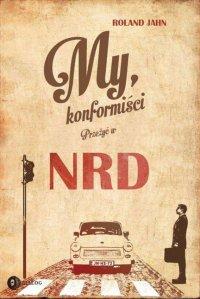 My, konformiści. Przeżyć w NRD - Roland Jahn - ebook