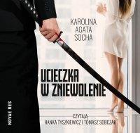 Ucieczka w zniewolenie - Karolina Agata Socha - audiobook