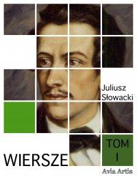 Wiersze. Tom I - Juliusz Słowacki - ebook