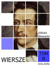 Wiersze. Tom III - Juliusz Słowacki - ebook