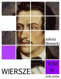 Wiersze. Tom IV - Juliusz Słowacki - ebook